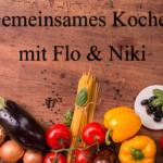 Gemeinsames Kochen mit Flo & Niki