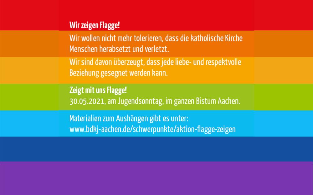 eine 'Regenbogenfahne' mit dem Aufruf, am 'Jugendsonntag' 'Flagge' zu 'zeigen', damit klar wird, dass wir nicht tolerieren wollen, dass die 'katholische Kirche' Menschen herabsetzt und verletzt. Jede liebe- und respektvolle Beziehung ist es wert, gesegnet zu werden.
